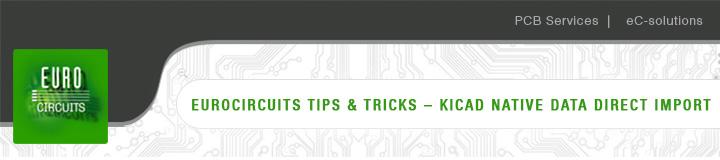 Eurocircuits Tips & Tricks - KiCAD native data direct import